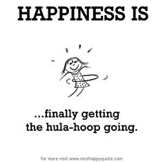 Happiness is, finally getting the hula-hoop going. - Nice Happy Quote Working on it 😂 Make Me Happy, Are You Happy, I'm Happy, Hula Hoop Workout, Happy Quotes, Nice Quotes, Happiness Quotes, Help Losing Weight, What Makes You Happy