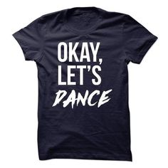 OK lets dance T Shirts, Hoodies, Sweatshirts. CHECK PRICE ==► https://www.sunfrog.com/No-Category/OK-lets-dance.html?41382