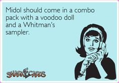 Midol should come in a combo pack with a voodoo doll and a Whitman's sampler. | Snarkecards