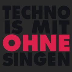Techno is mit ohne Singen !