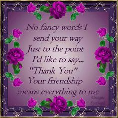 Thank You Quotes Discover No fancy words I send your way. No fancy words I send your way. Special Friend Quotes, Best Friends Forever Quotes, Friend Poems, Birthday Quotes For Best Friend, Best Friend Quotes, Special Friends, Friend Sayings, Friend Gifts, Friend Birthday