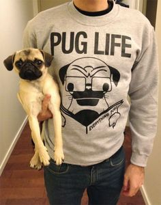 Pug Life I have this shirt. I wish they made it in a female cut though. But it's my lounge comfy shirt.