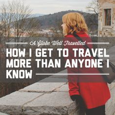 How I get to travel more than anyone I know / A Globe Well Travelled
