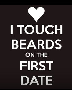 I'll touch your beard even if it isn't a date. I go up to total strangers, compliment their beard, gently stroke it and then float away. Beard Quotes, Bearded Men Quotes, I Love Beards, Hot Beards, Sexy Beard, Nice Beard, Beard Lover, Beard Tattoo, Beard Gang