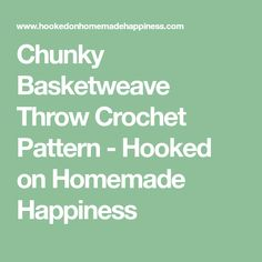 Chunky Basketweave Throw Crochet Pattern - Hooked on Homemade Happiness