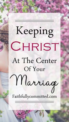 The Importance of Keeping Christ at the Center of Your Marriage.