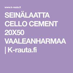 SEINÄLAATTA CELLO CEMENT 20X50 VAALEANHARMAA | K-rauta.fi Cello, Cement, Cellos