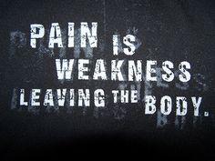 El dolor es la debilidad saliendo del cuerpo.
