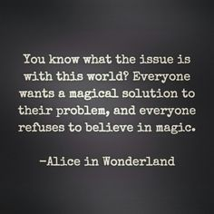 #magic #problem #solution #believe #claimit #aliceinwonderland #youarethemagic #world #love #itcanhappen #miracles #work