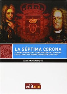 La séptima corona: el reino de Murcia y la construcción de la lealtad castellana en la Guerra de Sucesión (1680-1725), 2014  http://absysnetweb.bbtk.ull.es/cgi-bin/abnetopac01?TITN=535874