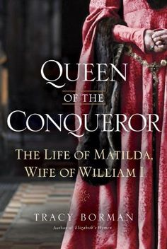 Queen of the Conqueror: The Life of Matilda, Wife of William I by Tracy Joanne Borman, http://www.amazon.com/dp/0553808141/ref=cm_sw_r_pi_dp_ucJIpb1XNN1E7
