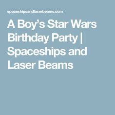 A Boy's Star Wars Birthday Party | Spaceships and Laser Beams