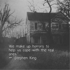 We make up horrors to help us cope with the real ones. Stephen via QuotesPorn on September 10 2019 at Writer Quotes, Poem Quotes, True Quotes, Poems, Real Life Quotes, Quotes To Live By, Steven King Quotes, Nightmare Quotes, Creepy Quotes