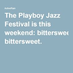 The Playboy Jazz Festival is this weekend: bittersweet.