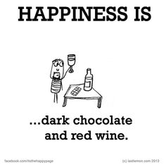 Happiness is, dark chocolate and red wine. Live Happy, Make Me Happy, Are You Happy, Happiness Is A Choice, Finding Happiness, Feelings List, Cute Happy Quotes, Last Lemon, Reasons To Be Happy