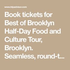 Book tickets for Best of Brooklyn Half-Day Food and Culture Tour, Brooklyn. Seamless, round-trip transportation between Manhattan and Brooklyn - NOK1,000.20