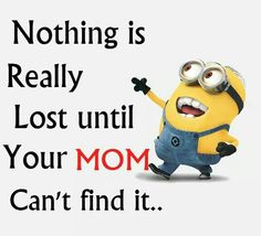 If mom can't find it its lost