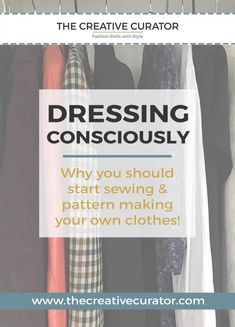 Dressing Consciously - Sewing Beginners, a reason to sew your own clothes - The Creative Curator