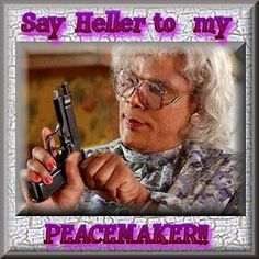 LOL! Oh Madea... I love you! http://media-cache5.pinterest.com/upload/126171227030068467_ULrjPJvO_f.jpg cassiewolf quotes