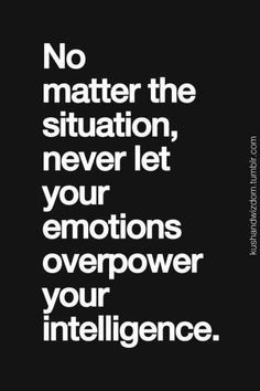 Emotions overpower your intelligence