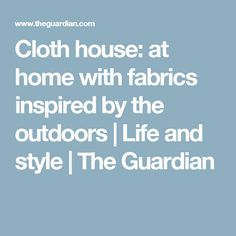 Cloth house: at home with fabrics inspired by the outdoors | Life and style | The Guardian