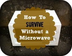 Reasons to steer clear of microwaves and practical alternatives to help you survive without one!