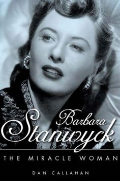 Barbara Stanwyck: The Miracle Woman    A book I want to read