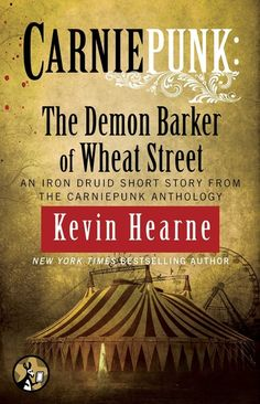 Carniepunk: The Demon Barker of Wheat Street by Kevin Hearne | LibraryThing