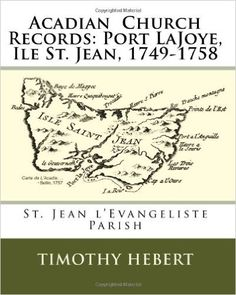 Acadian Church Records: Port LaJoye, Ile St. Jean, 1749-1758: St. Jean l'Evangeliste Parish: Timothy Hebert: 9781450567701: Amazon.com: Books