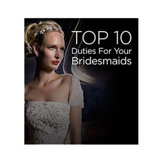 Top 10 Duties For Your Bridesmaids- Here are our Top 10 Duties For Your Bridesmaids: Simply put, a bridesmaid's role on your wedding day is to go beyond the call of duty to make sure you're taken care of. Sure they'll take pictures in their gorgeous dresses and dance the night away but before all of that they need to tend to you.