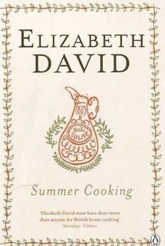 Alice Waters says: Summer Cooking by Elizabeth David | 19 Cookbooks That Will Improve Your Life