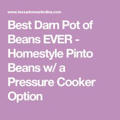 Best Darn Pot of Beans EVER - Homestyle Pinto Beans w/ a Pressure Cooker Option