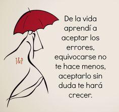 #Delavidaaprendí: a aceptar los errores, equivocarse no te hace menos, aceptarlo sin duda te hará crecer.