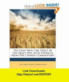 Yin Chih Wen The Tract of the Quiet Way, with Extracts from the Chinese Commentary (9781147441154) Paul Carus, Daisetz Teitaro Suzuki , ISBN-10: 1147441154  , ISBN-13: 978-1147441154 ,  , tutorials , pdf , ebook , torrent , downloads , rapidshare , filesonic , hotfile , megaupload , fileserve