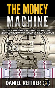 The Money Machine: Die sich selbstversorgende Geldmaschine - Vermögensaufbau und Vorsorge frisch gedruckt (Geld verdienen, Passives Einkommen, Börse, Finanzielle Freiheit) - http://durac.ch/the-money-machine-die-sich-selbstversorgende-geldmaschine-verm%c3%b6gensaufbau-und-vorsorge-frisch-gedruckt-geld-verdienen-passives-einkommen-b%c3%b6rse-finanzielle-freiheit/