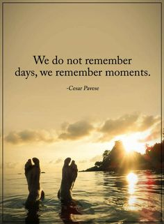 Moments quotes we do not remember days,