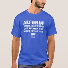Alcohol because no great story starts eating salad T-Shirt - tap to personalize and get yours