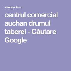 centrul comercial auchan drumul taberei - Căutare Google