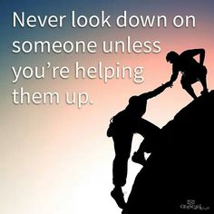 Never look down on someone unles youre helping them up Sign Quotes, Words Quotes, Wise Words, Wise Sayings, Funny Sayings, Motivational Quotes, Look Down On, Sisters In Christ, Inspirational Quotes Pictures