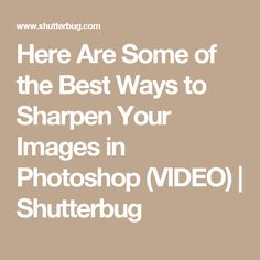 Here Are Some of the Best Ways to Sharpen Your Images in Photoshop (VIDEO) | Shutterbug