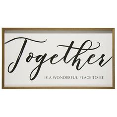 """Together Is A Wonderful Place"" Farmhouse Art"