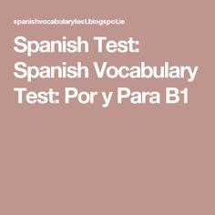 Spanish Test: Spanish Vocabulary Test: Por y Para B1