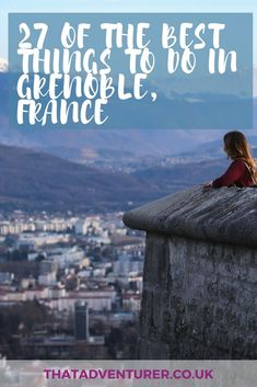 27 OF THE BEST THINGS TO DO IN GRENOBLE, FRANCE