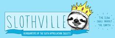 Slothville- the headquarters of the sloth appreciation society