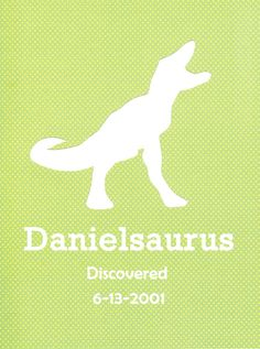 My husband referred to himself as Danny the Dinosaur from the first day I met him! Too Cute!