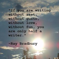Writing-- and yet, on some days, being half a writer is all you've got in you. Write anyway--BMc