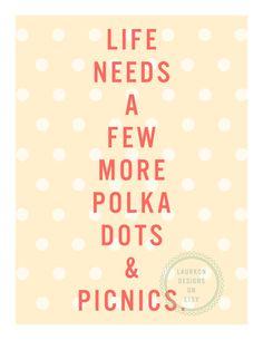 "Printable Art: ""Life needs a few more polka dots and picnics."" Laurkon Designs on Etsy, $7.00"