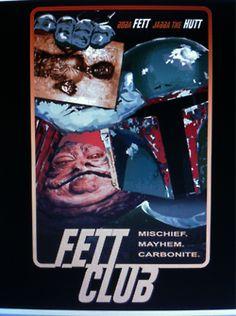 Fett Club       1st Rule of Fett Club: He's no good to me dead