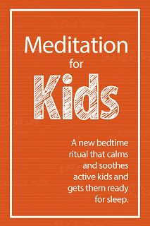Meditation for Kids: A new bedtime ritual to calm and soothe active kids and get them ready for sleep.