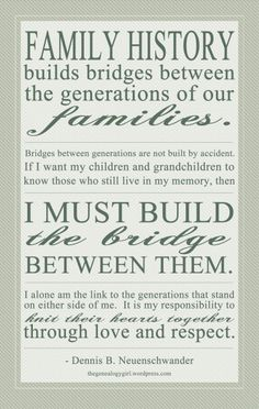 Dennis B. Neuenschwander quote, family history builds bridges between generations. I must build the bridge between my ancestors and my children/posterity. LDS family history quote